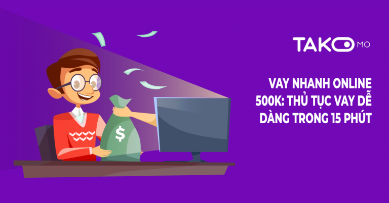 Vay nhanh online 500k tại Takomo